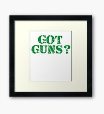 Got Guns? Framed Print