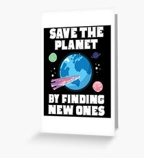 Save The Planet By Finding New Ones Greeting Card