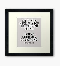 EVIL, Edmund Burke, All that is necessary for the triumph of evil is that good men do nothing Framed Print