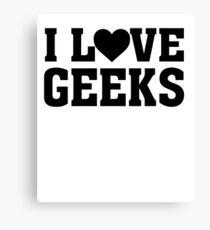 I Love Geeks - Funny Nerd  Canvas Print