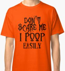 Don't Scare Me I Poop Easily Classic T-Shirt