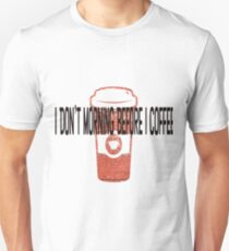 Don't Morning Before I Coffee T-Shirt