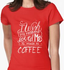 I wish my husband loved me as much as coffee - funny T-Shirt
