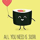 All you need is sushi by cartoonbeing