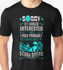 If I Look Interested Thinking Scuba Diving Outdoor T-Shirt  T-Shirt