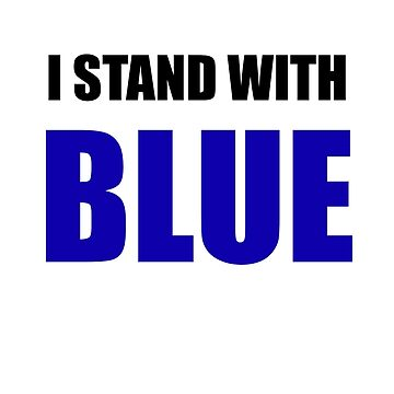 I Stand With BLUE  by bobdvending
