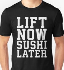 Lift Now, Sushi Later T-Shirt