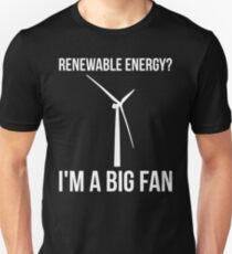 Renewable Energy? I'm A  Big Fan T-Shirt