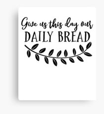Give Us This Day Our Daily Bread Canvas Print