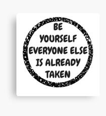 be yourself everyone is already taken Canvas Print