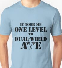 IT TOOK ME ONE LEVEL TO DUAL-WIELD AXE RAGE 5E BARBARIAN RPG Class T-Shirt