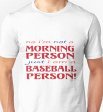 No I'm Not A Morning Person, Just I Am A Baseball Person! T-Shirt