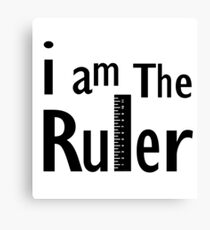 I Am The Ruler Canvas Print
