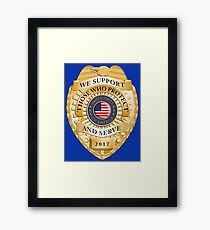 We Support Those Who Protect and Serve Framed Print