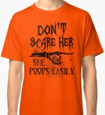 Don't Scare Her, She Poops Easily Classic T-Shirt
