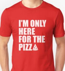 I'm only here for the pizza Unisex T-Shirt