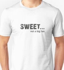 Sweet not a big fan T-Shirt