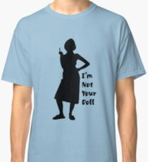 "Tell the Jerks, ""I'm Not Your Doll!"" Classic T-Shirt"