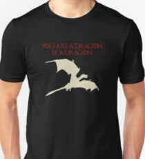 You are a Dragon, Be a Dragon T-Shirt