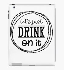 Let's Just Drink On It iPad Case/Skin