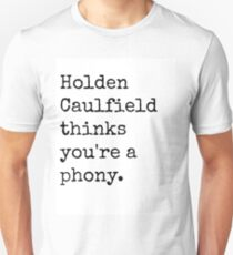 Holden Caulfield thinks you're a phony. T-Shirt