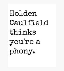 Holden Caulfield thinks you're a phony. Photographic Print