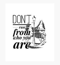 Don't Run From Who You Are Photographic Print