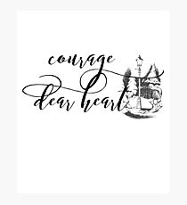 Courage Dear Heart Photographic Print