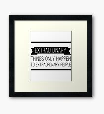 Extraordinary Things Only Happen to Extraordinary People Framed Print