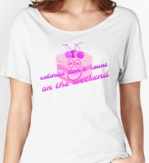 Calories dont count on the weekend by Nikki Ellina Women's Relaxed Fit T-Shirt