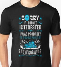 If I Look Interested Thinking Snowmobiling Outdoor T-Shirt  T-Shirt