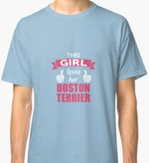 This Girl Loves Her Boston Terrier Classic T-Shirt