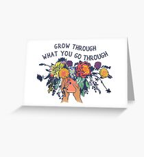 Grow Through What You Go Through Greeting Card
