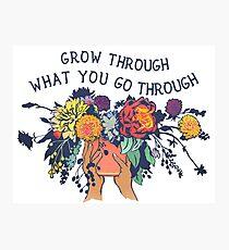 Grow Through What You Go Through Photographic Print