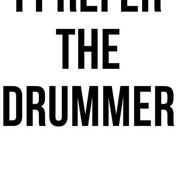 I Prefer The Drummer by mralan
