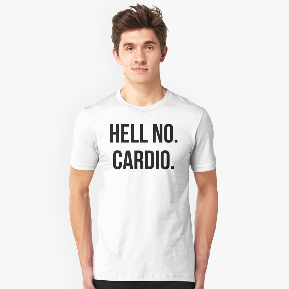 Hell No. Cardio. Unisex T-Shirt Front