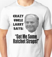 Crazy Uncle Larry and His Ratchet Straps T-Shirt