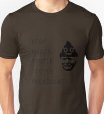 STOP MAKING STUPID PEOPLE PRESIDENT - LIKE A TRUMP EH? T-Shirt