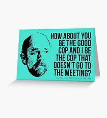 """Toby Ziegler """"Good Cop/No Cop"""" Tee Greeting Card"""