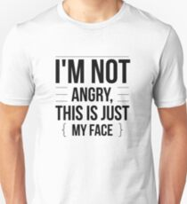 I'm Not Angry - This is Just My Face - Funny Humor  T-Shirt
