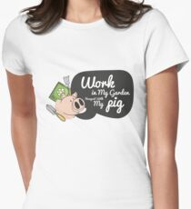 Gardening Gift Work In My Garden Hangout With My Pig Women's Fitted T-Shirt