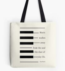Music washes away from the soul the dust of everyday life Tote Bag