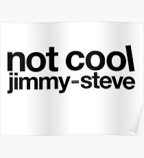 Not Cool Jimmy Steve BLK Poster