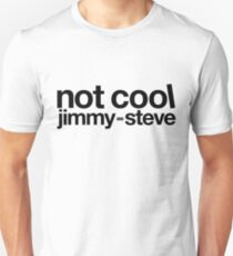 Not Cool Jimmy Steve BLK Unisex T-Shirt