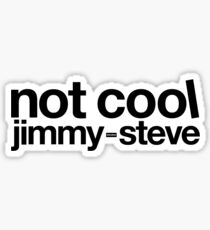 Not Cool Jimmy Steve BLK Sticker