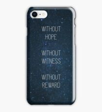 Without Hope Without Witness Without Reward iPhone Case/Skin