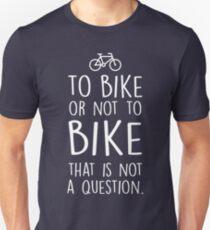 To bike or not to bike Unisex T-Shirt