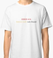 SOCIAL LIFE NOT FOUND 404 ERROR Classic T-Shirt