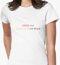 SOCIAL LIFE NOT FOUND 404 ERROR Women's Fitted T-Shirt