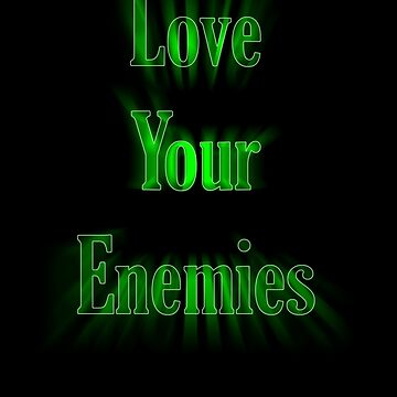 Love your enemies by davidmcbride